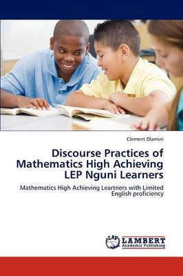 Discourse Practices of Mathematics High Achieving Lep Nguni Learners (Paperback)