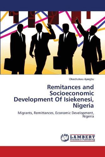 Remitances and Socioeconomic Development of Isiekenesi, Nigeria (Paperback)