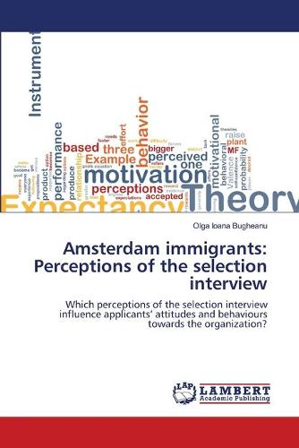 Amsterdam Immigrants: Perceptions of the Selection Interview (Paperback)