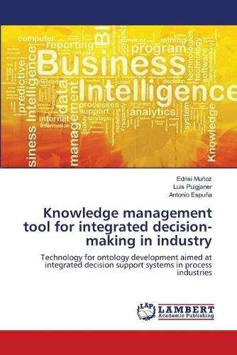 Knowledge Management Tool for Integrated Decision-Making in Industry (Paperback)