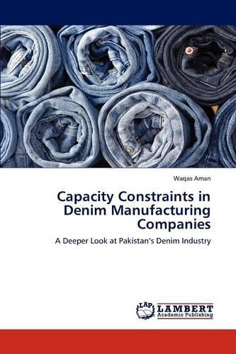 Capacity Constraints in Denim Manufacturing Companies (Paperback)