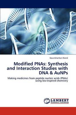 Modified Pnas: Synthesis and Interaction Studies with DNA & Aunps (Paperback)