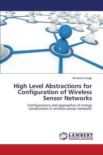 High Level Abstractions for Configuration of Wireless Sensor Networks (Paperback)