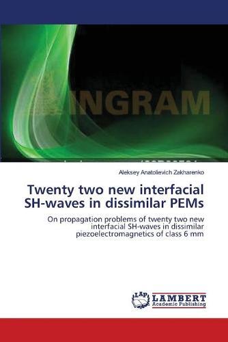 Twenty Two New Interfacial Sh-Waves in Dissimilar Pems (Paperback)