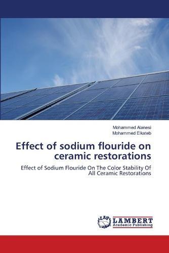 Effect of Sodium Flouride on Ceramic Restorations (Paperback)