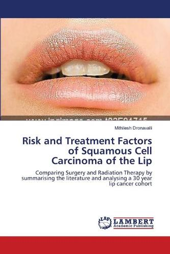 Risk and Treatment Factors of Squamous Cell Carcinoma of the Lip (Paperback)