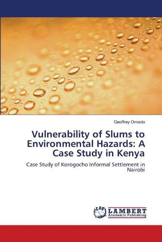 Vulnerability of Slums to Environmental Hazards: A Case Study in Kenya (Paperback)