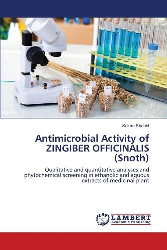 Antimicrobial Activity of Zingiber Officinalis (Snoth) (Paperback)