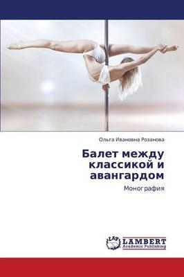 Balet Mezhdu Klassikoy I Avangardom (Paperback)