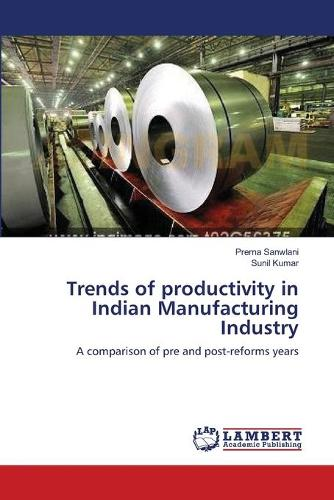 Trends of Productivity in Indian Manufacturing Industry (Paperback)