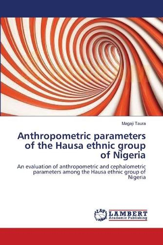 Anthropometric Parameters of the Hausa Ethnic Group of Nigeria (Paperback)