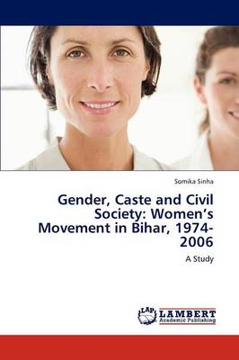 Gender, Caste and Civil Society: Women's Movement in Bihar, 1974-2006 (Paperback)