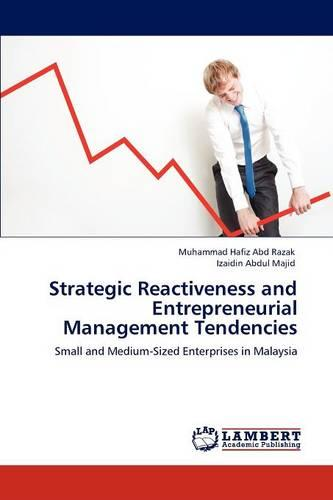 Strategic Reactiveness and Entrepreneurial Management Tendencies (Paperback)