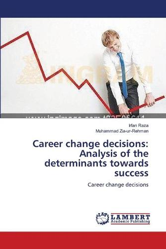 Career Change Decisions: Analysis of the Determinants Towards Success (Paperback)