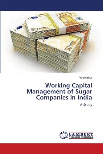 Working Capital Management of Sugar Companies in India (Paperback)