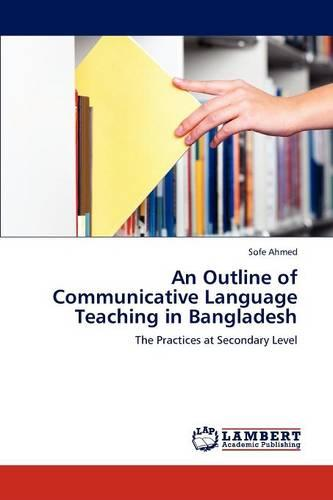 An Outline of Communicative Language Teaching in Bangladesh (Paperback)