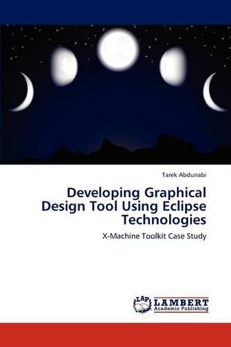 Developing Graphical Design Tool Using Eclipse Technologies (Paperback)