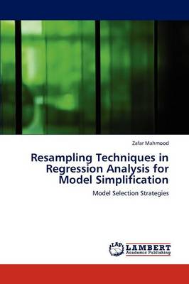 Resampling Techniques in Regression Analysis for Model Simplification (Paperback)