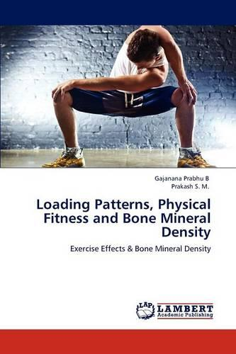 Loading Patterns, Physical Fitness and Bone Mineral Density (Paperback)