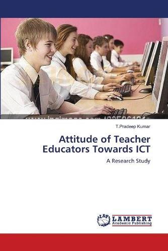 Attitude of Teacher Educators Towards Ict (Paperback)