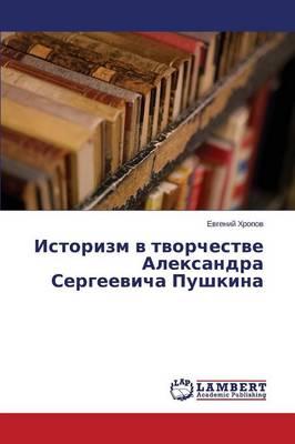 Istorizm V Tvorchestve Aleksandra Sergeevicha Pushkina (Paperback)
