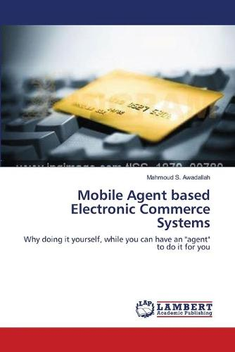 Mobile Agent Based Electronic Commerce Systems (Paperback)