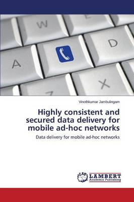 Highly Consistent and Secured Data Delivery for Mobile Ad-Hoc Networks (Paperback)