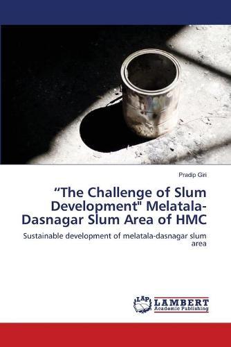 The Challenge of Slum Development Melatala-Dasnagar Slum Area of Hmc (Paperback)