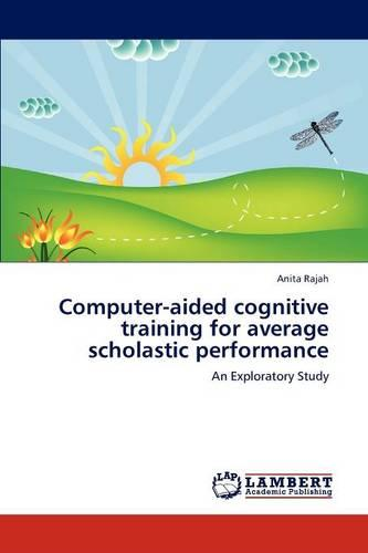 Computer-Aided Cognitive Training for Average Scholastic Performance (Paperback)