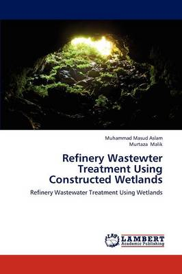 Refinery Wastewter Treatment Using Constructed Wetlands (Paperback)