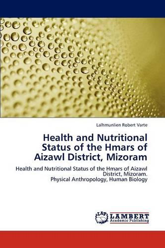 Health and Nutritional Status of the Hmars of Aizawl District, Mizoram (Paperback)