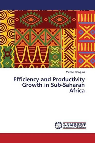 Efficiency and Productivity Growth in Sub-Saharan Africa (Paperback)