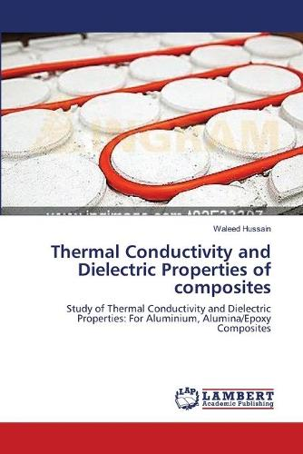 Thermal Conductivity and Dielectric Properties of Composites (Paperback)