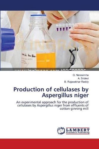 Production of Cellulases by Aspergillus Niger (Paperback)