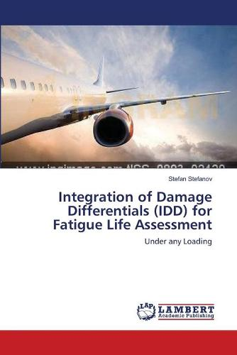 Integration of Damage Differentials (IDD) for Fatigue Life Assessment (Paperback)