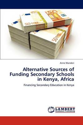 Alternative Sources of Funding Secondary Schools in Kenya, Africa (Paperback)