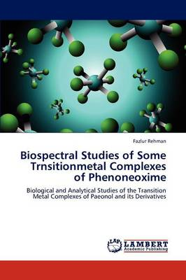 Biospectral Studies of Some Trnsitionmetal Complexes of Phenoneoxime (Paperback)