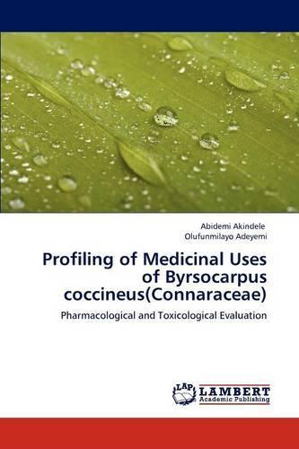 Profiling of Medicinal Uses of Byrsocarpus Coccineus(connaraceae) (Paperback)