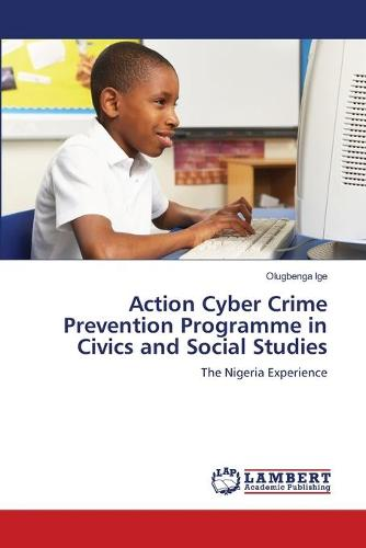 Action Cyber Crime Prevention Programme in Civics and Social Studies (Paperback)
