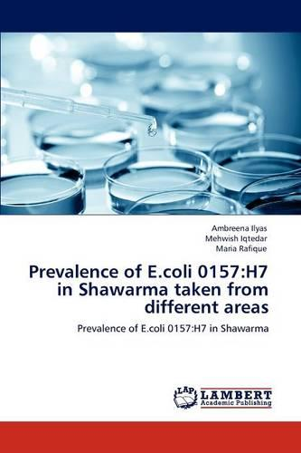 Prevalence of E.Coli 0157: H7 in Shawarma Taken from Different Areas (Paperback)