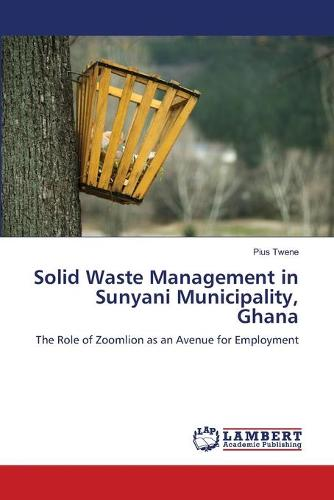 Solid Waste Management in Sunyani Municipality, Ghana (Paperback)