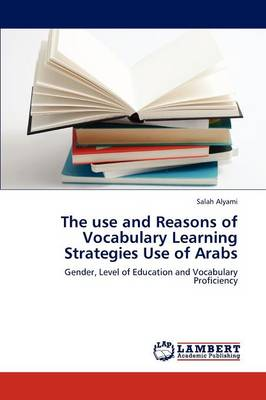 The Use and Reasons of Vocabulary Learning Strategies Use of Arabs (Paperback)