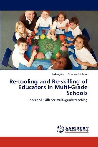 Re-Tooling and Re-Skilling of Educators in Multi-Grade Schools (Paperback)