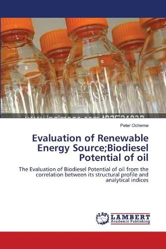 Evaluation of Renewable Energy Source;biodiesel Potential of Oil (Paperback)