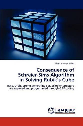 Consequence of Schreier-Sims Algorithm in Solving Rubik's Cube (Paperback)