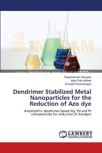 Dendrimer Stabilized Metal Nanoparticles for the Reduction of Azo Dye (Paperback)