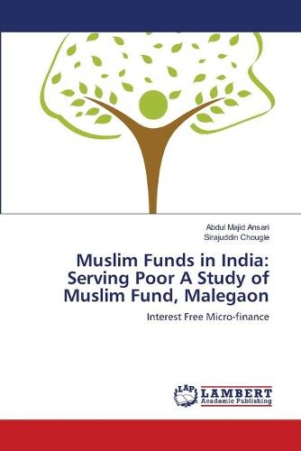Muslim Funds in India: Serving Poor a Study of Muslim Fund, Malegaon (Paperback)