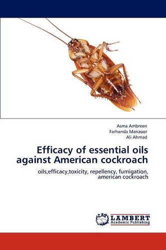 Efficacy of Essential Oils Against American Cockroach (Paperback)