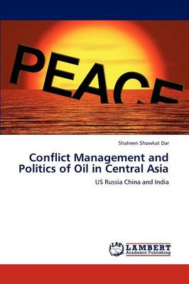 Conflict Management and Politics of Oil in Central Asia (Paperback)