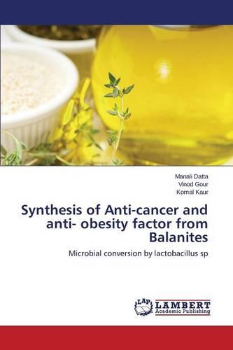 Synthesis of Anti-Cancer and Anti- Obesity Factor from Balanites (Paperback)